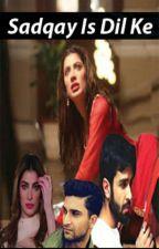 Sadqay Is Dil ke by Parizeh_Khan