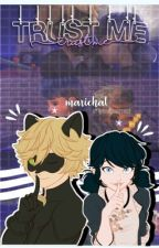 Trust Me❤- Marichat || Miraculous Ladybug ❤ TERMINADA by marichaters2