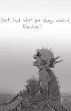 Isn't That What You Always Wanted, Kacchan?  //BakuDeku\\ by OtakuRoseJPN