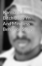 Karma Is A Bitch Baby Yn And Mindless Behavior Story by realniggaetc