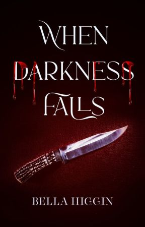 When Darkness Falls (Darkness Falls Book 1) by Bella_Higgin