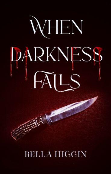 When Darkness Falls by Bella_Higgin