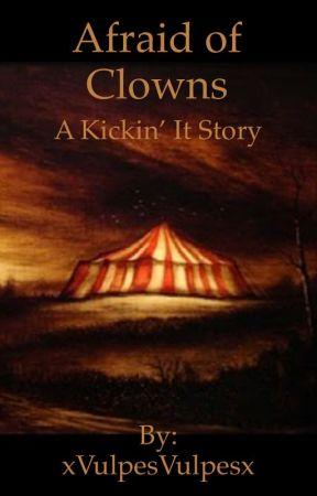 Afraid of Clowns (Kickin It Story) by xVulpesVulpesx