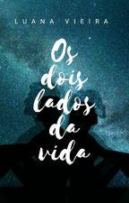 Os Dois Lados Da Vida (Pausado) by Luanamvr123