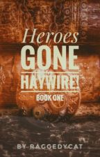 Heroes Gone Haywire! [HGH Book 1] [Completed] by RaggedyCat