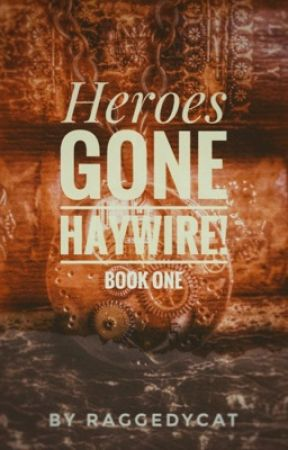 Heroes Gone Haywire! [#Wattys2017] by RaggedyCat