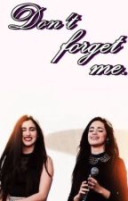 Don't Forget Me. «Camren» (Editando) by Ohfoundpain