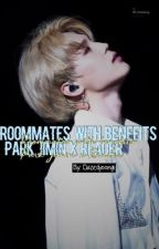 Roommates with benefits? -1-   (Park Jimin x Reader)  by rosewatersuga