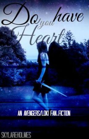 Do You Have Heart (Avengers/Loki fan-fiction) by SkylarEHolmes