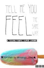 Tell Me You Feel The Same Way (Yesung Fanfic) by mango_seed
