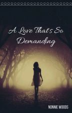 A Love That's So Demanding by Nonnie228