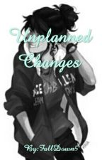Unplanned Changes by FallDown5