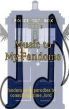 Music to My Fandoms: Fandom Song Parodies by consulting_time_lord