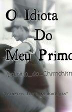 O Idiota Do Meu Primo. by RaahCamposOliveira