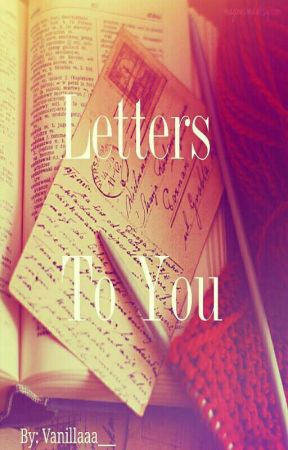 Letters To You | by Vanillaaa___