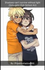 Shadows can't survive without light (Solangelo High school AU) by Phoenixshadow666