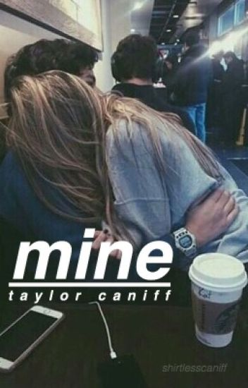 Mine ; Taylor Caniff