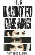 Her Haunted Dreams (On Hiatus)  by nameless_gurl