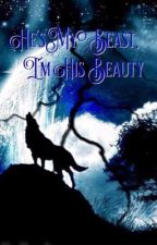 He's My Beast, I'm His Beauty *EDITING ALL CHAPTERS* by Clown_Crazy
