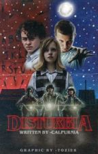 DISTURBIA (  stranger things  ) by -calpurnia