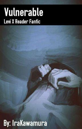 Vulnerable (Levi Ackerman x Reader) by IraKawamura