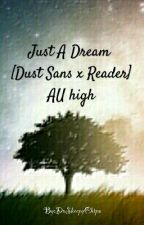 Just A Dream[Dust Sans X Reader] {Au High}*COMPLETED*[EDITING] by DaSheepyChipz