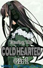 Taming the Cold Hearted Girl (On-going) by Classy_In_Blue