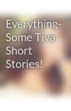 Everything- Some Tiva Short Stories! by its_ncis_obsessed
