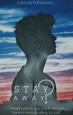 Stay Away? by octhaistania
