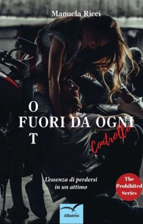 OUT • Fuori Da Ogni Controllo (The Prohibited Series) Wattys2018 by _StarFreedom_