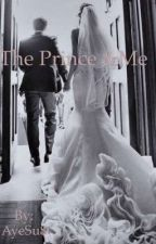 The Prince & Me (love story of Prince Mateen and Burmese girl) complete ✍️ by AyeSu8