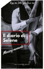 THE SELENE'S DIARY (Missing Moments) by Chanel_Vale