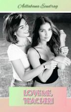 Love me, Teacher! -RASTRO Fanfic Story..   by aellebannaecudrag