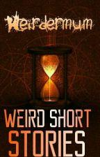 Weird Short Stories  by WeirderMum