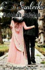 SANTRIKU ADALAH ISTRIKU  by aulia8172