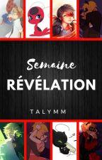 Semaine révélation ( OS TERMINEE ) by Talymm
