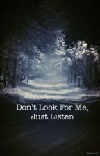 Don't Look for Me, Just Listen  by ephemeral9