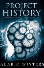 Project History    Book One of the Eternal Experiment Series    by FatedLife