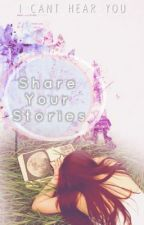 Share Your Stories: Book 2 // under construction by I_Cant_Hear_You