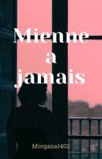 Mienne a jamais  by Morgana1402