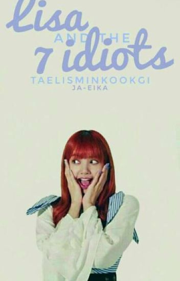 Lisa and the 7 Idiots    Taelisminkook (On Hold)