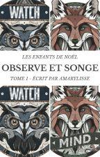 [ Les Enfants De Noël ] Tome 1 ; Observe et Songe by Amarylisse