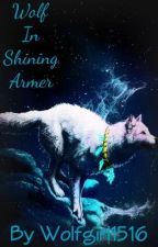 Wolf In Shining Armer by wolfgirl1516