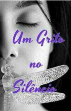 Um Grito No Silêncio  by PatriciaDamazia