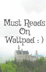 Must Reads On Wattpad : ) by Greeklover