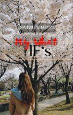 My What IF's (Mitzu xx Satzu) ||COMPLETED|| by TZJJANG_CHOU