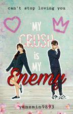 My Crush is My Enemy by yanzmin9893
