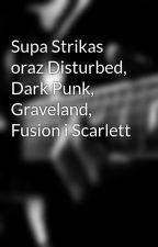 Supa Strikas oraz Disturbed, Dark Punk, Graveland, Fusion i Scarlett by Frances1993