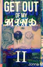 Get Out Of My Mind : Book II by jonna5467