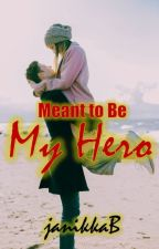 Meant to Be My Hero (PHR) by JanetBernardo
